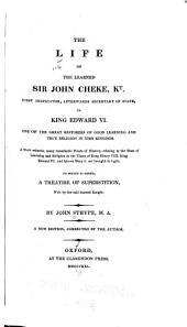 The life of the learned Sir John Cheke, kt., first instructor, afterwards Secretary of State, to King Edward VI ...: To which is added, A treatise of superstition