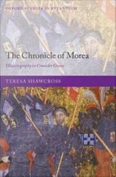 The Chronicle of Morea : Historiography in Crusader Greece: Historiography in Crusader Greece