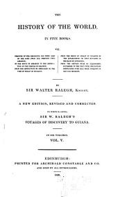 The History of the World: In Five Books. Viz. Treating of the Beginning and First Ages of Same from the Creation Unto Abraham. Of the Birth of Abraham to the Destruction of Jerusalem to the Time of Philip of Macedon. From the Reign of Philip of Macedon to the Establishing of that Kingdom in the Race of Antigonus. From Settled Rule of Alexander's Successors in the East Until the Romans (prevailing Over All) Made Conquest of Asia and Macedon, Volume 5