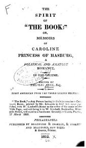 "The Spirit of ""The Book""; Or, Memoirs of Caroline Princess of Hasburg, a Political and Amatory Romance: In One Volume"