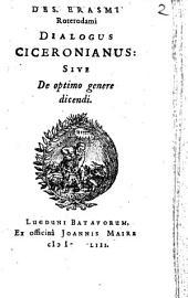 Des. Erasmi ... Dialogus ciceronianus: sive de optimo genere dicendi