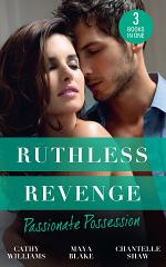 Ruthless Revenge: Passionate Possession: A Virgin for Vasquez / A Marriage Fit for a Sinner / Mistress of His Revenge
