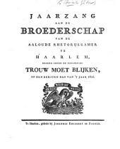 Jaarzang, aan de Broederschap van de aaloude Rhetorijkkamer te Haarlem, bekend onder de zinspreuk: Trouw moet blijken, op den eersten dag van't jaar 1816. (De Invloed der dichtkunst op vrijheids min en liefde.).