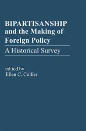 Bipartisanship & the Making of Foreign Policy: A Historical Survey