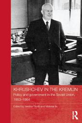Khrushchev in the Kremlin: Policy and Government in the Soviet Union, 1953–64