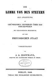 Die lehre von den steuern: als anleitung zu gründlichen urtheilen über das steuerwesen, mit besonderer beziehung auf den preussischen staat vorgetragen