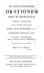 M. Tulli Ciceronis orationem pro M. Marcello Νοθειας suspicione quam nuper iniiciebat Frid. Aug. Wolfius ... liberare conatus est Olaus Wormius ... Accessit oratiunculæ interpretatio Danica