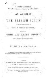 "An Address to the British Public on the slanderous articles of certain writers in ""Punch,"" against the British and Foreign Institute, and its resident director. (Second edition, with a postscript, and several pages of additional matter.)"