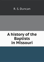 A History Of The Baptists In Missouri Book PDF