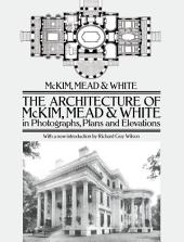 The Architecture of Mckim, Mead and White in Photographs, Plans and Elevations
