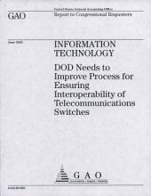 Information Technology: Dod Needs to Improve Process for Ensuring Interoperability of Telecommunications Switches