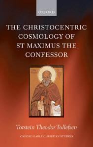 The Christocentric Cosmology of St Maximus the Confessor Book