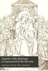 Legends of the Madonna, as Represented in the Fine Arts: Forming the Third Series of Sacred and Legendary Art, Volume 25
