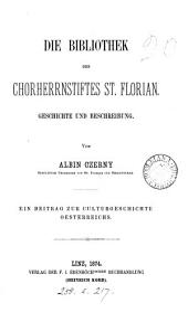 Die Bibliothek des Chorherrnstiftes St. Florian. Geschichte und Beschreibung. - Linz, Ebenhöch 1874