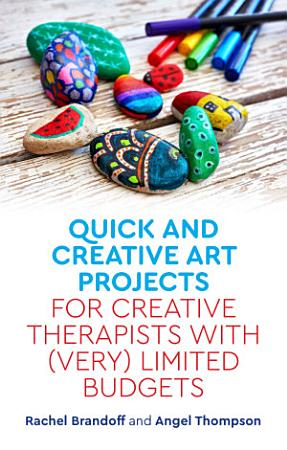 Quick and Creative Art Projects for Creative Therapists with  Very  Limited Budgets PDF