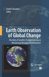 Earth Observation of Global Change: The Role of Satellite Remote Sensing in Monitoring the Global Environment