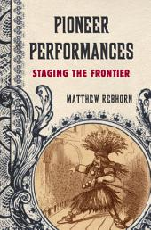 Pioneer Performances: Staging the Frontier
