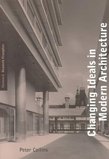 Changing Ideals in Modern Architecture  1750 1950 PDF