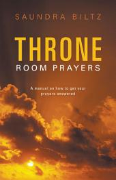 Throne Room Prayers: A manual on how to get your prayers answered