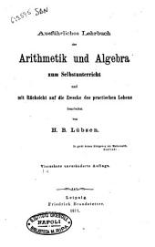 Ausfuhrliches Lehrbuch der Arithmetik und Algebra zum Selbstunterricht und mit Rucksicht auf die Zwecke des praktischen Lebens bearbeitet von H.B. Lubsen