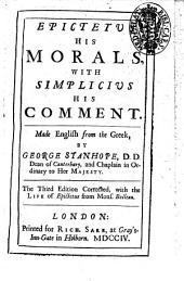 Epictetus His Morals, with Simplicius His Comment. Made English from the Greek, by George Stanhope, ..