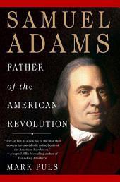 Samuel Adams: Father of the American Revolution