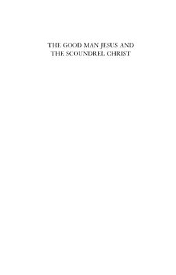 Good Man Jesus   The Scoundrel Christ