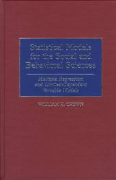 Statistical Models for the Social and Behavioral Sciences: Multiple Regression and Limited-dependent Variable Models