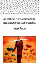 An Ethical Philosophy of Life Presented in Its Main Outlines
