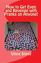 How to Get Even and Revenge with Pranks on Anyone