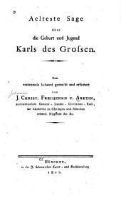 Aelteste Sage über die Geburt und Jugend Karls des Grossen: Zum erstenmale bekannt gemacht und erläutert