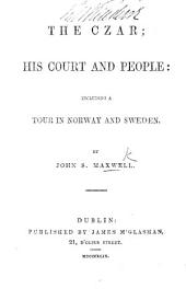 The Czar, his Court and People; including a tour in Norway and Sweden