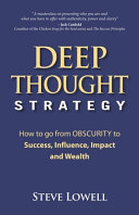 Deep Thought Strategy  How to Go from OBSCURITY to Success  Influence  Impact and Wealth PDF