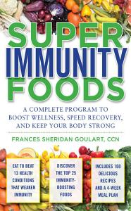 Super Immunity Foods  A Complete Program to Boost Wellness  Speed Recovery  and Keep Your Body Strong PDF
