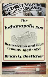 The Indianapolis 500, a History - Volume One: Resurrection and Blue Crowns