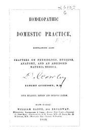 Homoeopathic Domestic Practice: Containing Also Chapters on Physiology, Hygiene, Anatomy, and an Abridged Materia Medica
