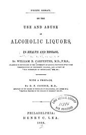 On the Use and Abuse of Alcoholic Liquors, in Health and Disease, by William B. Carpenter