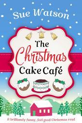The Christmas Cake Cafe: A brilliantly funny feel good Christmas read Kindle Edition