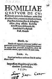 Homiliae Quatuor De Custodiendo precioso thesauro verbi Dei et cultus sacri, contra multiplices fures, ristas, Interimistas (etc.)