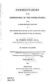 Commentaries on the Constitution of the United States: With a Preliminary Review of the Constitutional History of the Colonies and States, Before the Adoption of the Constitution, Volume 3