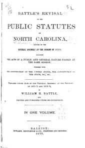 Battle's Revisal of the Public Statutes of North Carolina: Adopted by the General Assembly at the Session of 1872-3 : Including the Acts of a Public and General Nature Passed at the Same Session : Together with the Constitution of the United States, the Constitution of the State, &c., &c