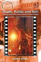 Shake  Rattle and Roll  Yugoslav Rock Music and the Poetics of Social Critique PDF