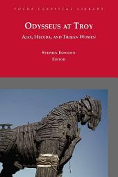 Odysseus at Troy: Ajax, Hecuba and Trojan Women, Edition 2