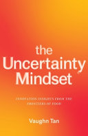 The Uncertainty Mindset - Innovation Insights from the Frontiers of Food
