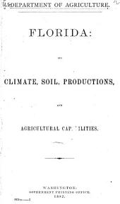 Florida: Its Climate, Soil, Productions and Agricultural Capabilities