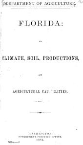 Florida: Its Climate, Soil, Productions, and Agricultural Capabilities