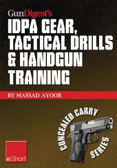 Gun Digest's IDPA Gear, Tactical Drills & Handgun Training eShort: Train for stressfire with essential IDPA drills, handgun training advice, concealed carry tips & simulated CCW exercises.