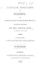 Private Thoughts on Religion ... Extracted from the diary of the Rev. Thomas Adam ... To which is prefixed, a short sketch of his life and character by James Stillingfleet. A new edition, carefully corrected. The editor's advertisement signed: W. R.