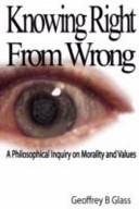 Knowing Right from Wrong - A Philosophical Inquiry on Morality and Values