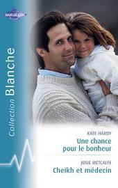 Une chance pour le bonheur - Cheikh et médecin (Harlequin Blanche)